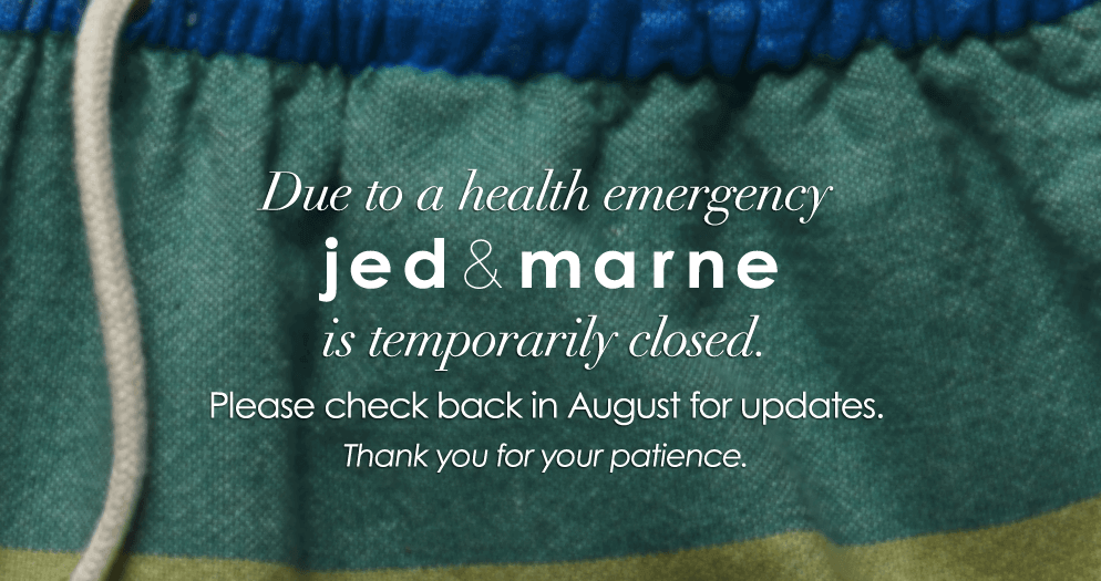 Due to a health emergency Jed and Marne is currently closed. Please check back in August for updates. Thank you for your patience.